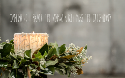 Will you celebrate the answer, but miss the question this Christmas?